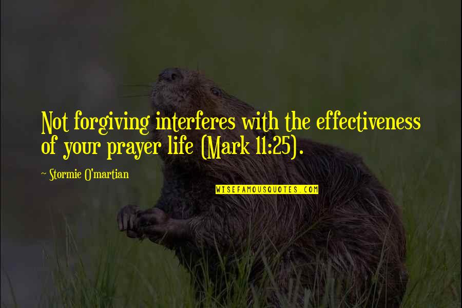 25 To Life Quotes By Stormie O'martian: Not forgiving interferes with the effectiveness of your