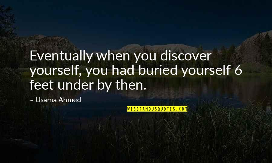 25 To Life Quotes By Usama Ahmed: Eventually when you discover yourself, you had buried