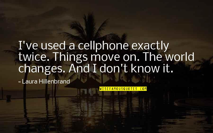 2560x1440 Wallpapers Quotes By Laura Hillenbrand: I've used a cellphone exactly twice. Things move