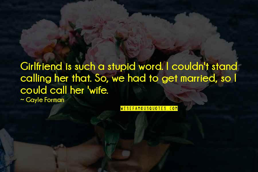 26 Republic Day Quotes By Gayle Forman: Girlfriend is such a stupid word. I couldn't