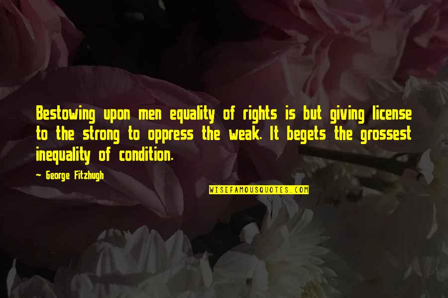 26 Republic Day Quotes By George Fitzhugh: Bestowing upon men equality of rights is but