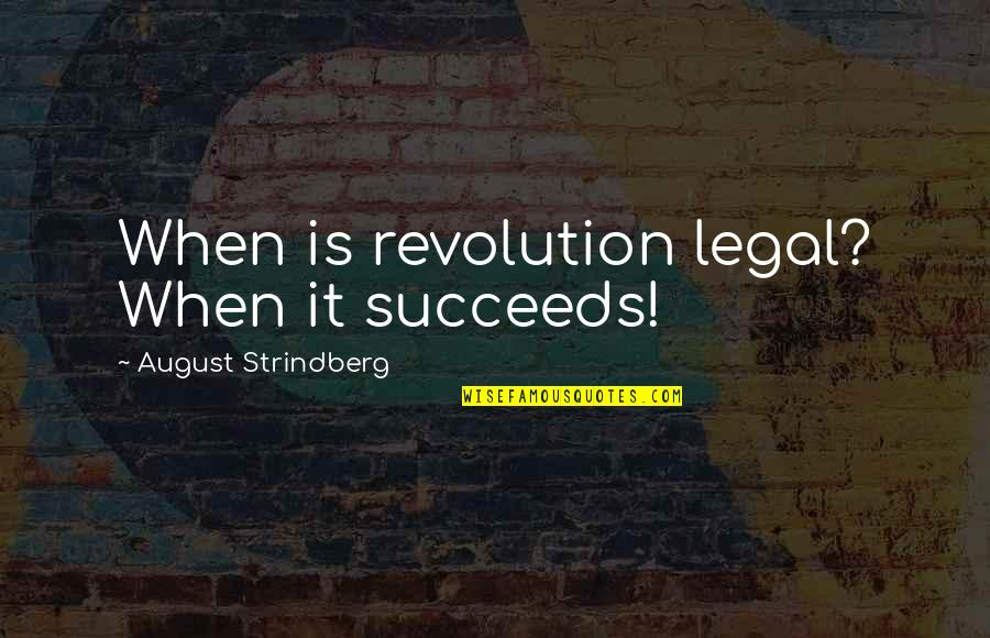 27 Absolute Best Yearbook Quotes By August Strindberg: When is revolution legal? When it succeeds!