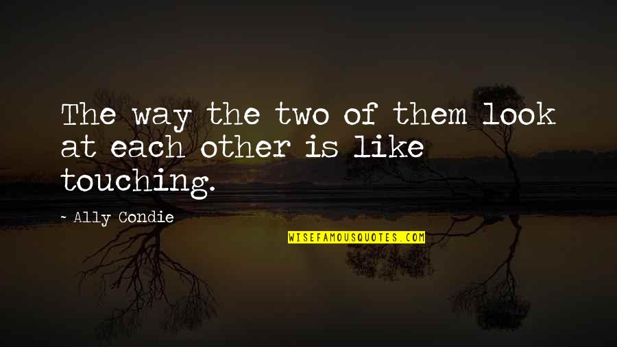 281 Quotes By Ally Condie: The way the two of them look at