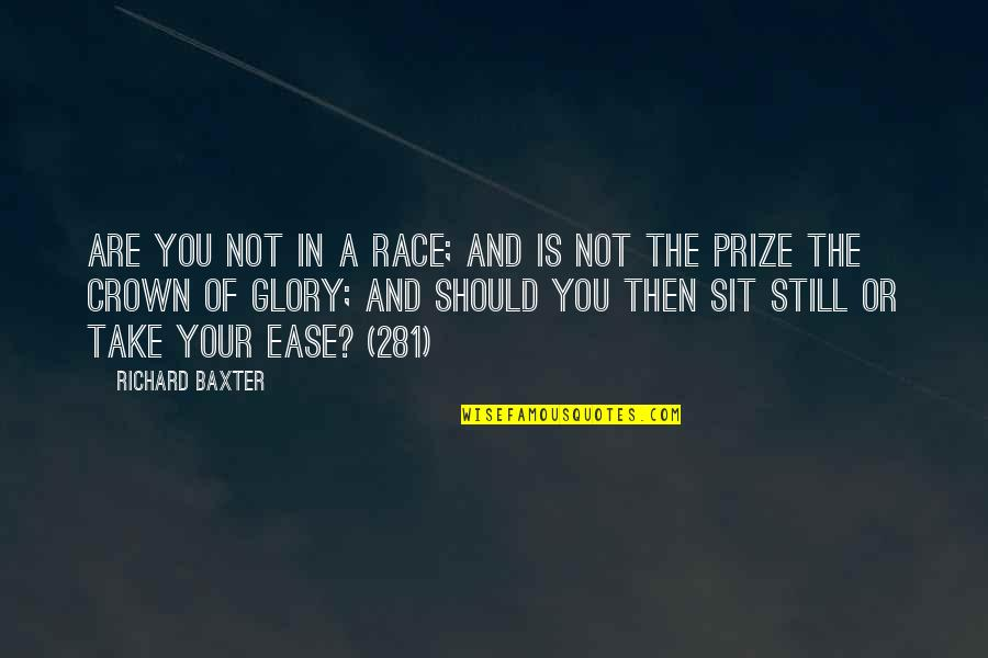 281 Quotes By Richard Baxter: Are you not in a race; and is
