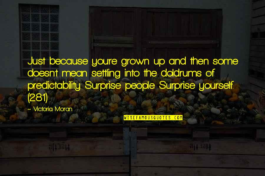281 Quotes By Victoria Moran: Just because you're grown up and then some