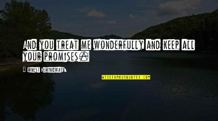 298 Quotes By Ernest Hemingway,: And you treat me wonderfully and keep all