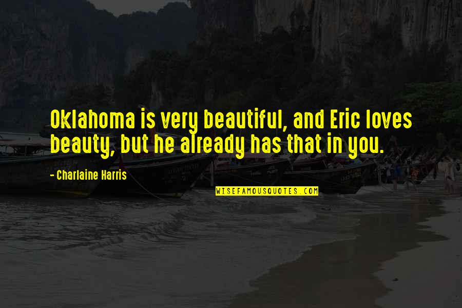 3 Loves Quotes By Charlaine Harris: Oklahoma is very beautiful, and Eric loves beauty,