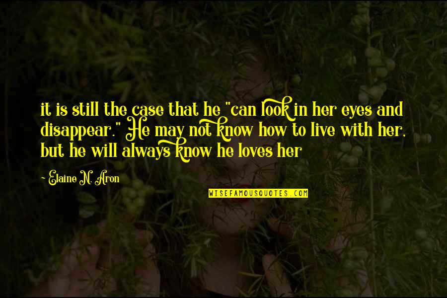"""3 Loves Quotes By Elaine N. Aron: it is still the case that he """"can"""