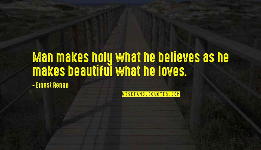 3 Loves Quotes By Ernest Renan: Man makes holy what he believes as he