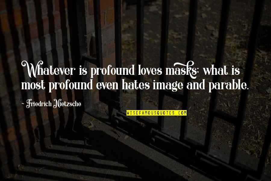 3 Loves Quotes By Friedrich Nietzsche: Whatever is profound loves masks; what is most