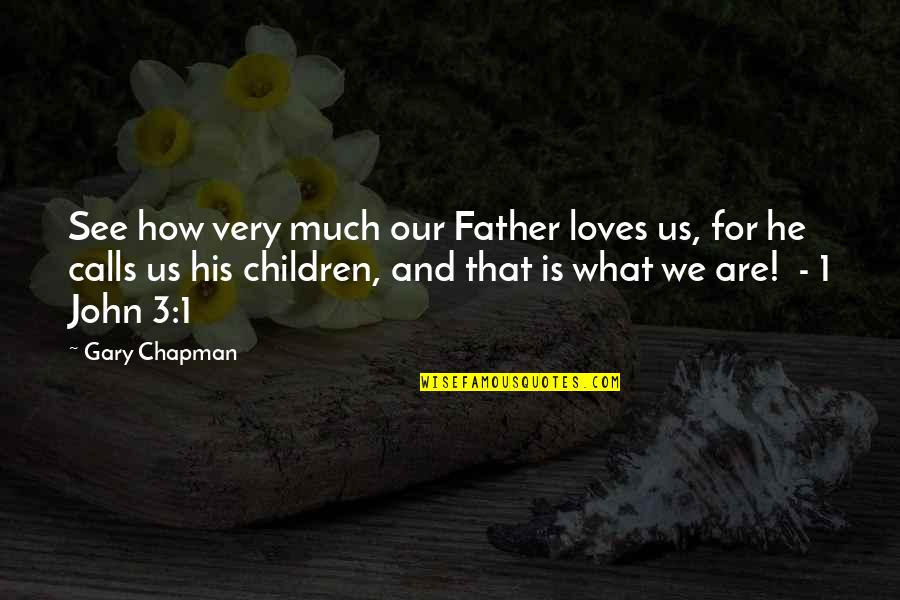 3 Loves Quotes By Gary Chapman: See how very much our Father loves us,