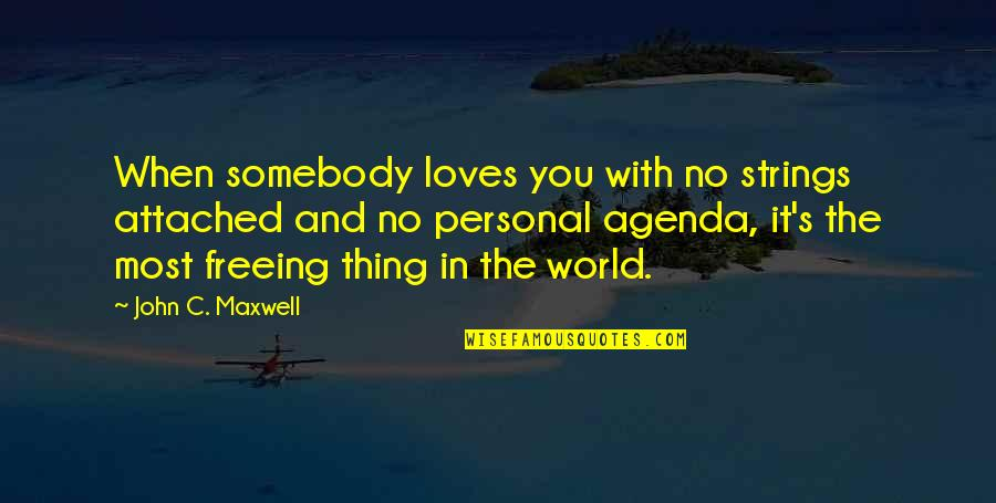 3 Loves Quotes By John C. Maxwell: When somebody loves you with no strings attached