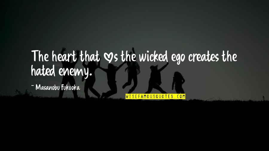 3 Loves Quotes By Masanobu Fukuoka: The heart that loves the wicked ego creates