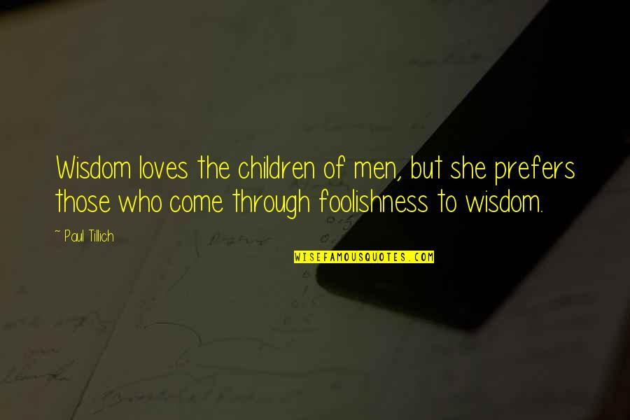 3 Loves Quotes By Paul Tillich: Wisdom loves the children of men, but she