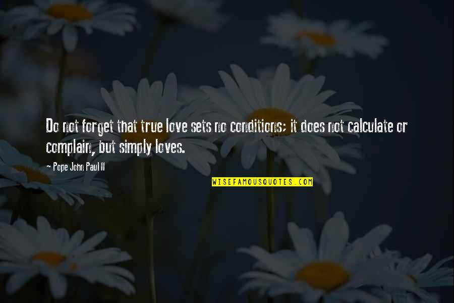 3 Loves Quotes By Pope John Paul II: Do not forget that true love sets no