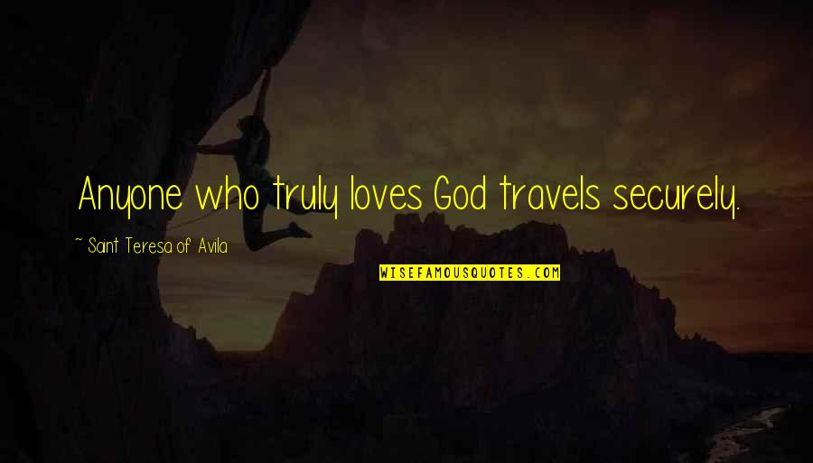 3 Loves Quotes By Saint Teresa Of Avila: Anyone who truly loves God travels securely.
