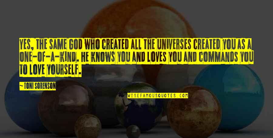 3 Loves Quotes By Toni Sorenson: Yes, the same God who created all the