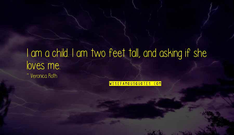 3 Loves Quotes By Veronica Roth: I am a child. I am two feet