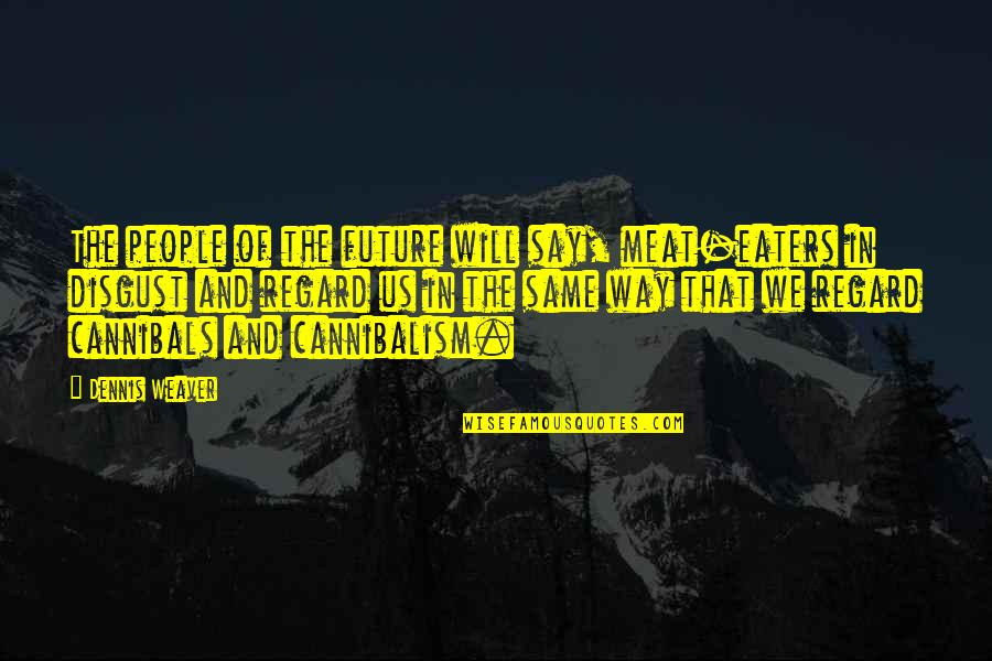 3 Pointers Quotes By Dennis Weaver: The people of the future will say, meat-eaters