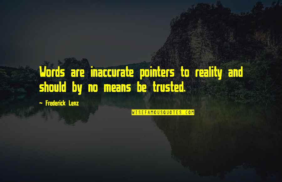 3 Pointers Quotes By Frederick Lenz: Words are inaccurate pointers to reality and should