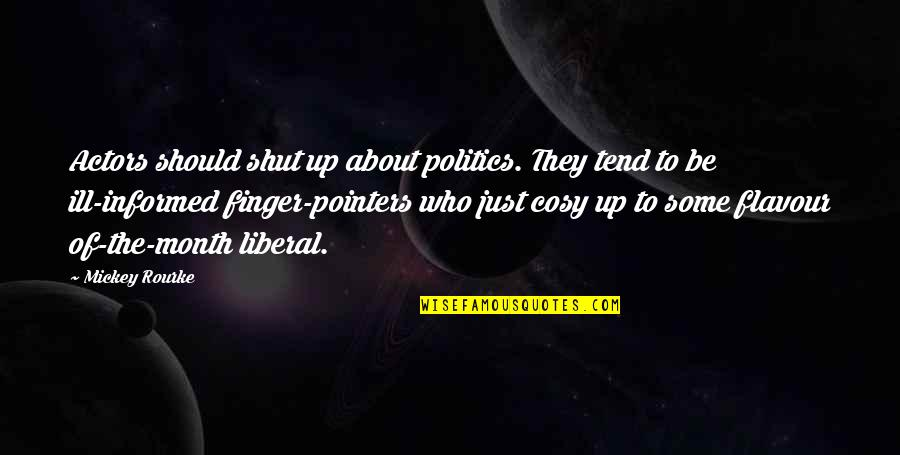 3 Pointers Quotes By Mickey Rourke: Actors should shut up about politics. They tend