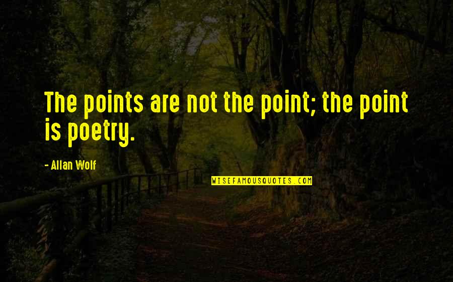 3 Points Quotes By Allan Wolf: The points are not the point; the point