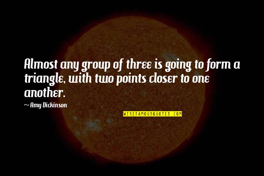 3 Points Quotes By Amy Dickinson: Almost any group of three is going to