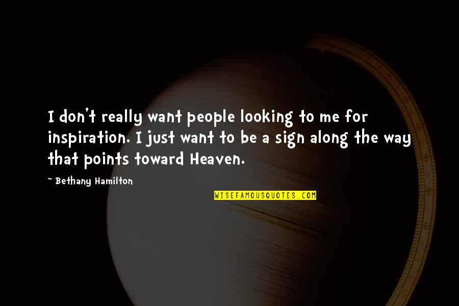 3 Points Quotes By Bethany Hamilton: I don't really want people looking to me