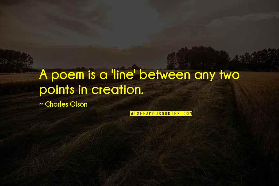 3 Points Quotes By Charles Olson: A poem is a 'line' between any two
