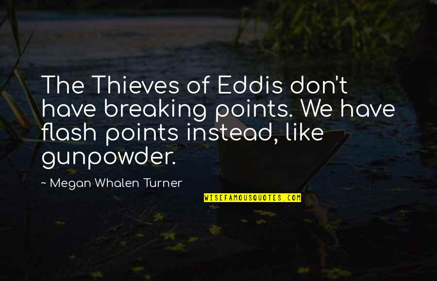 3 Points Quotes By Megan Whalen Turner: The Thieves of Eddis don't have breaking points.
