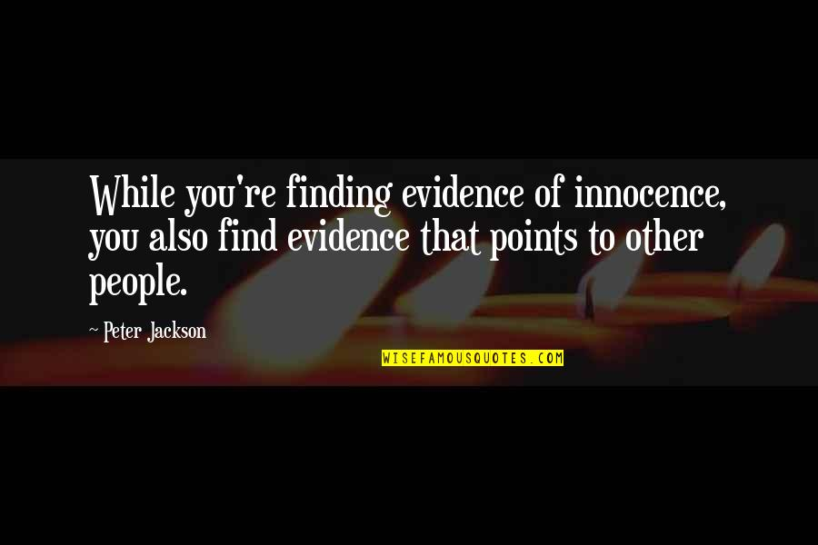 3 Points Quotes By Peter Jackson: While you're finding evidence of innocence, you also