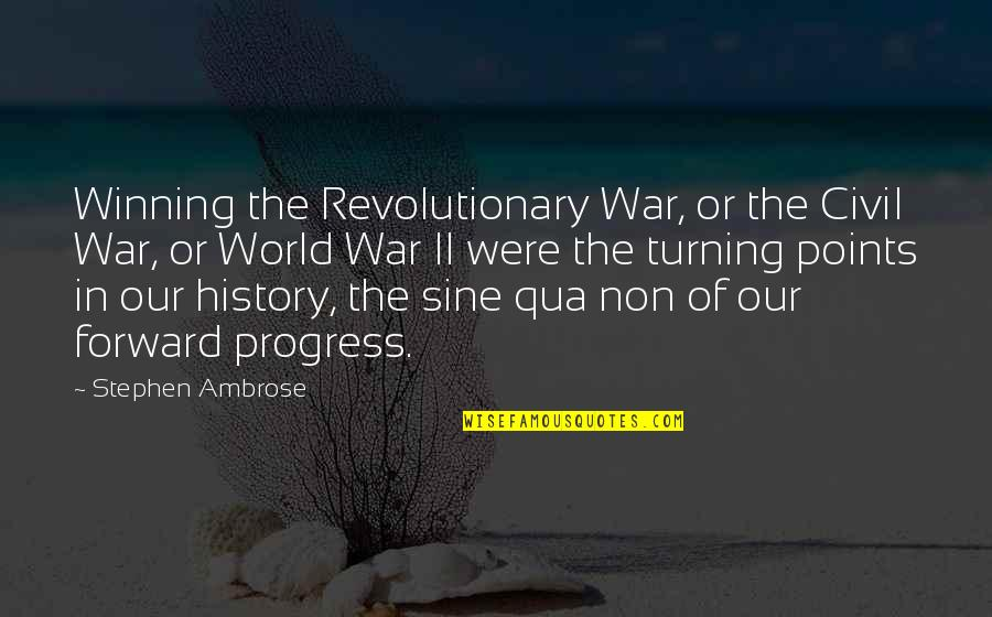 3 Points Quotes By Stephen Ambrose: Winning the Revolutionary War, or the Civil War,