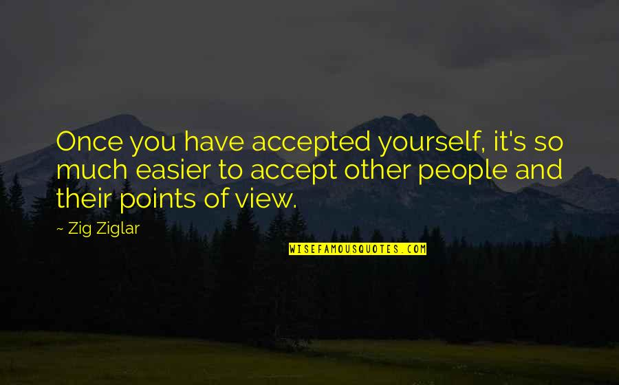 3 Points Quotes By Zig Ziglar: Once you have accepted yourself, it's so much