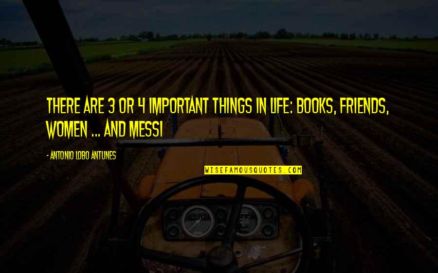 3 Things In Life Quotes By Antonio Lobo Antunes: There are 3 or 4 important things in