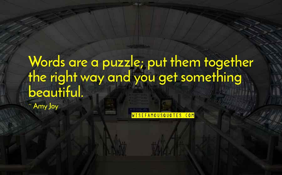 3 Words Beautiful Quotes By Amy Joy: Words are a puzzle; put them together the