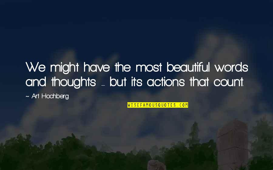 3 Words Beautiful Quotes By Art Hochberg: We might have the most beautiful words and