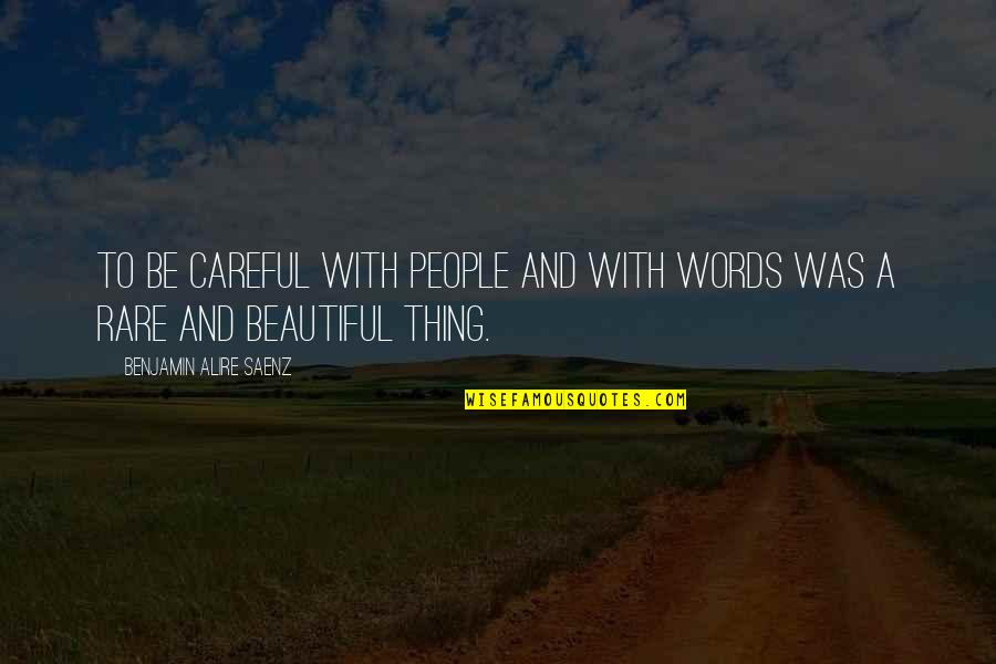 3 Words Beautiful Quotes By Benjamin Alire Saenz: To be careful with people and with words
