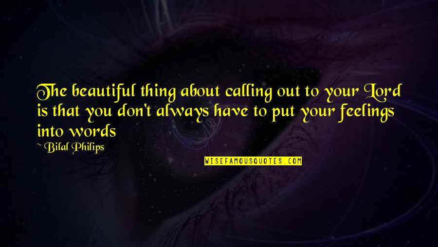 3 Words Beautiful Quotes By Bilal Philips: The beautiful thing about calling out to your