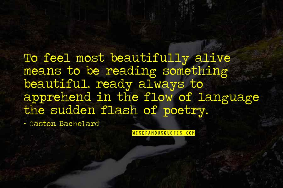 3 Words Beautiful Quotes By Gaston Bachelard: To feel most beautifully alive means to be