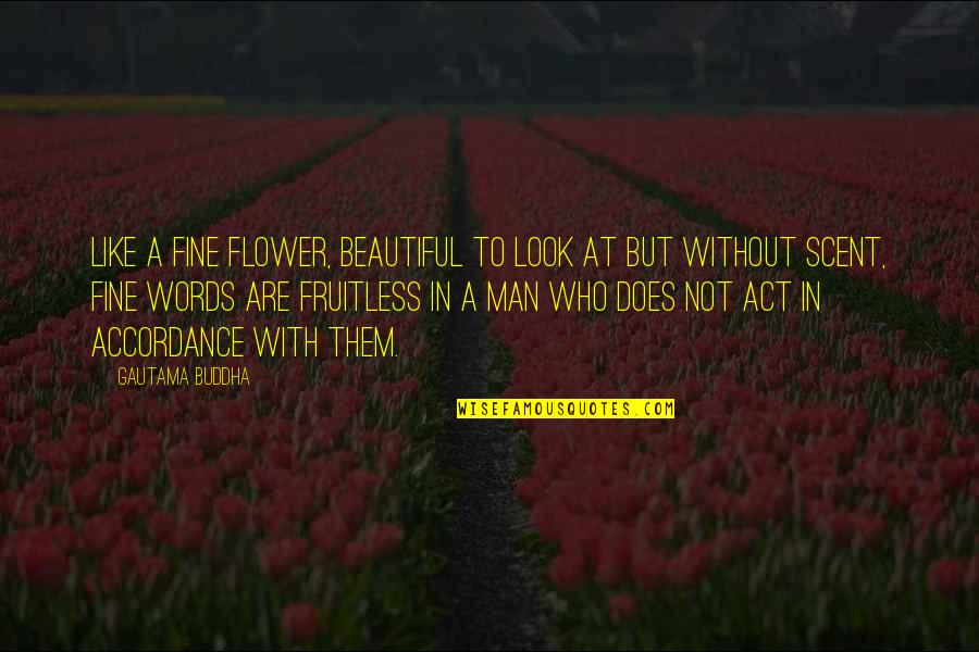 3 Words Beautiful Quotes By Gautama Buddha: Like a fine flower, beautiful to look at