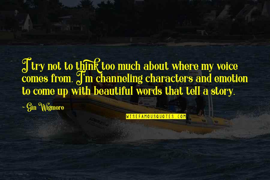 3 Words Beautiful Quotes By Gin Wigmore: I try not to think too much about