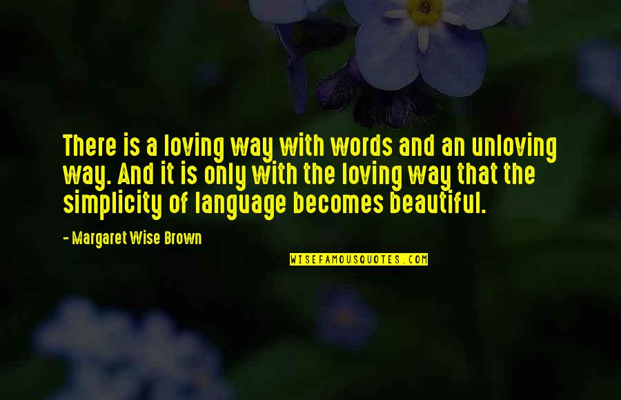3 Words Beautiful Quotes By Margaret Wise Brown: There is a loving way with words and