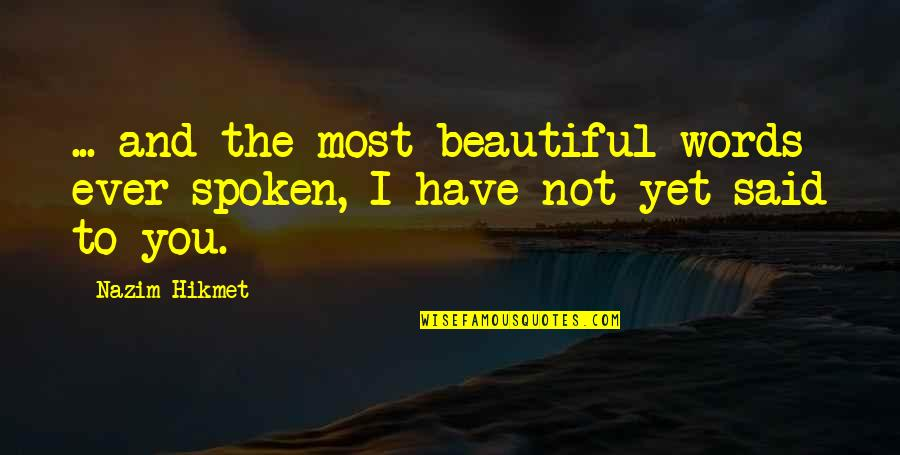 3 Words Beautiful Quotes By Nazim Hikmet: ... and the most beautiful words ever spoken,