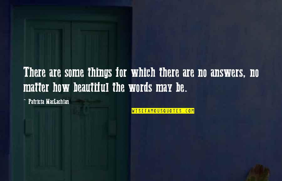 3 Words Beautiful Quotes By Patricia MacLachlan: There are some things for which there are
