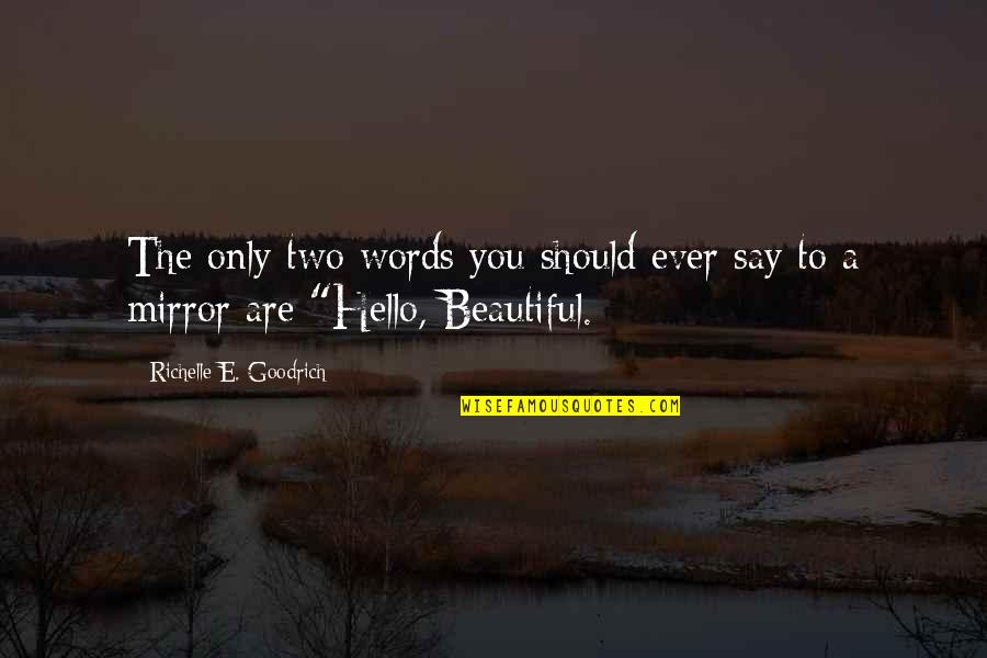 3 Words Beautiful Quotes By Richelle E. Goodrich: The only two words you should ever say
