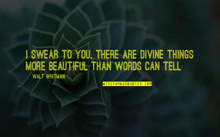 3 Words Beautiful Quotes By Walt Whitman: I swear to you, there are divine things
