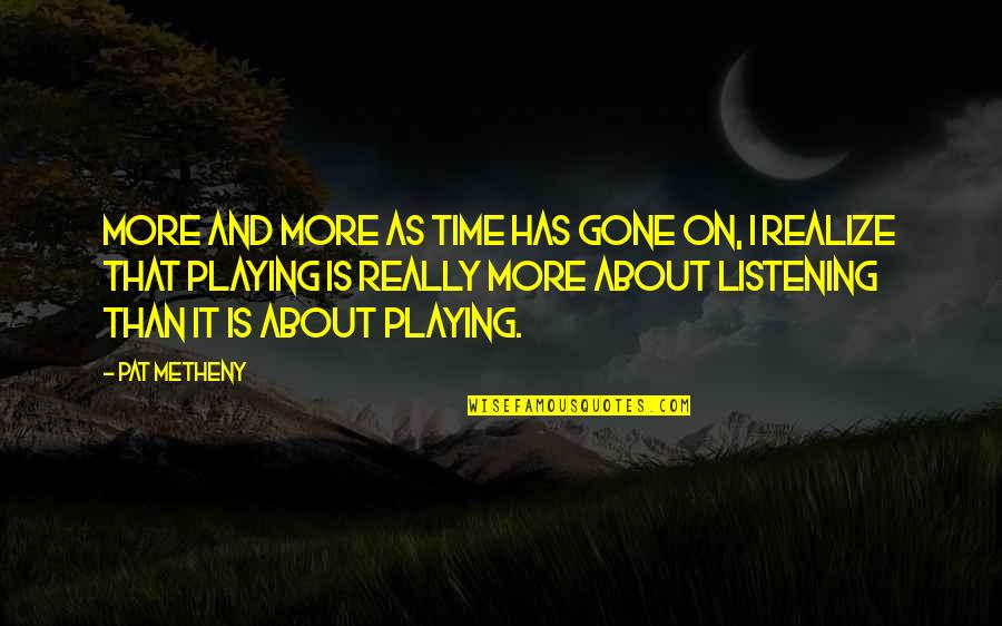 30 Jaar Getrouwd Quotes By Pat Metheny: More and more as time has gone on,