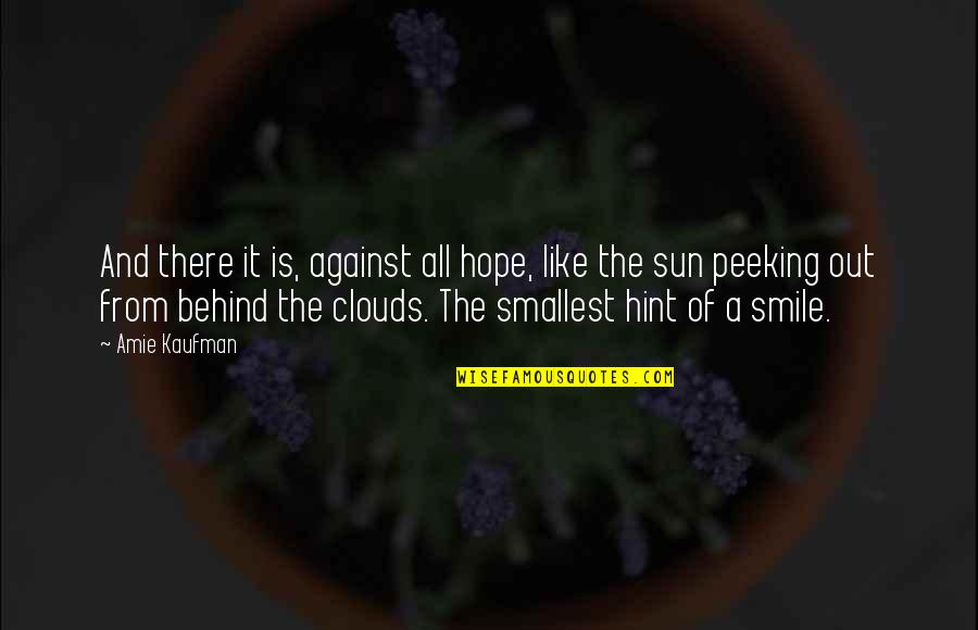 333 Wittiest Quotable Quotes By Amie Kaufman: And there it is, against all hope, like