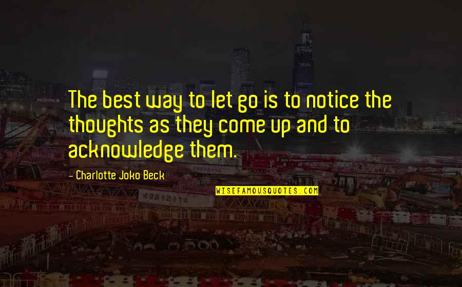 333 Wittiest Quotable Quotes By Charlotte Joko Beck: The best way to let go is to