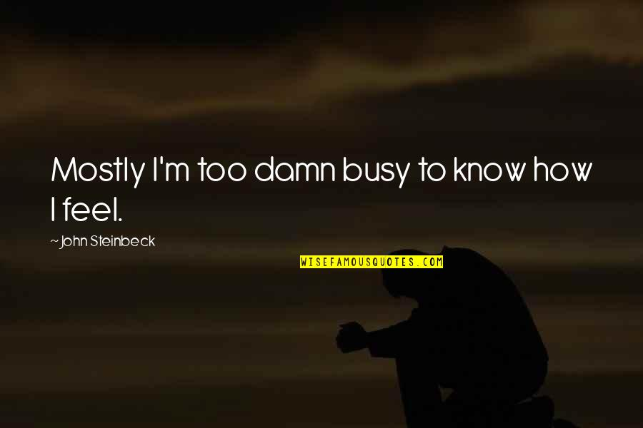 333 Wittiest Quotable Quotes By John Steinbeck: Mostly I'm too damn busy to know how